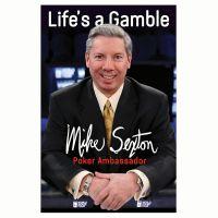 Life's a Gamble Mike Sexton Poker Ambassador